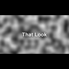 Video - THAT LOOK