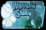 Whitetrash Shaolin