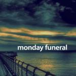 Monday Funeral